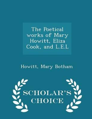 The Poetical Works of Mary Howitt, Eliza Cook, and L.E.L - Scholar's Choice Edition
