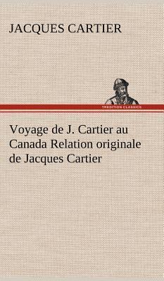 Voyage de J Cartier au Canada Relation Originale de Jacques Cartier