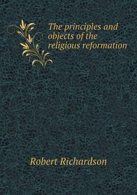 The Principles and Objects of the Religious Reformation