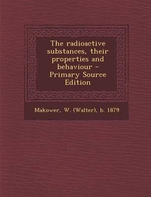 The Radioactive Substances, Their Properties and Behaviour