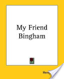 My Friend Bingham