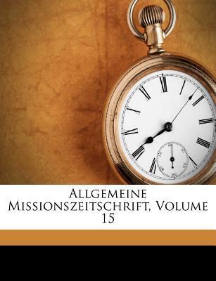 Allgemeine Missions-Zeitschrift, Fuenfzehnter Band