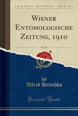 Wiener Entomologische Zeitung, 1910, Vol. 29 (Classic Reprint)