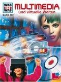 Was ist Was. Multimedia und virtuelle Welten.