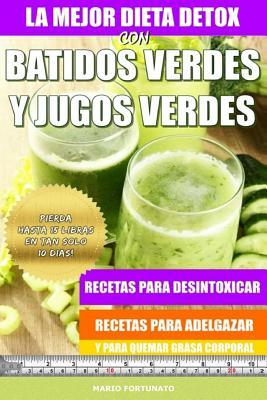 La mejor dieta detox con batidos verdes y jugos verdes/ The best detox diet with green smoothies and green juices