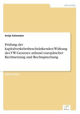 Prüfung der kapitalverkehrsbeschränkenden Wirkung des VW-Gesetzes anhand europäischer Rechtsetzung und Rechtsprechung