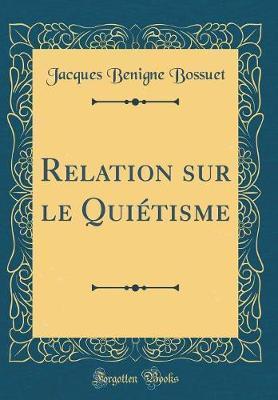 Relation sur le Quiétisme (Classic Reprint)