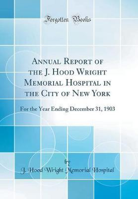 Annual Report of the J. Hood Wright Memorial Hospital in the City of New York