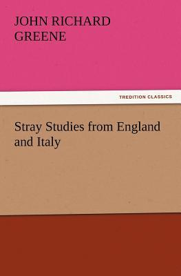 Stray Studies from England and Italy