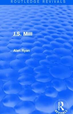 J.S. Mill (Routledge Revivals)