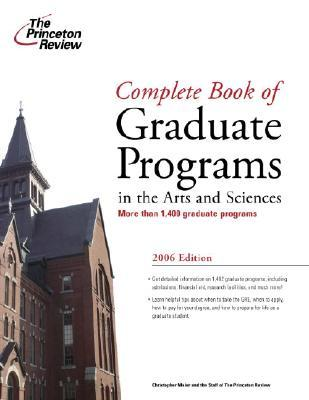 The Princeton Review Complete Book of Graduate Programs in the Arts and Sciences 2006