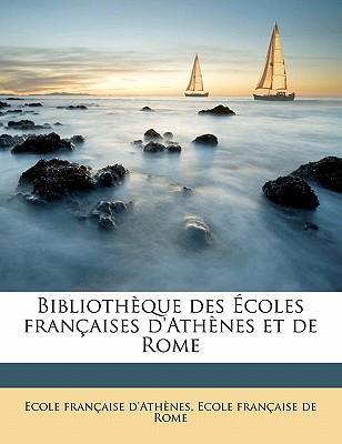 Bibliotheque Des Ecoles Francaises D'Athenes Et de Rome