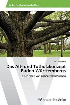 Das Alt- und Totholzkonzept Baden-Württembergs