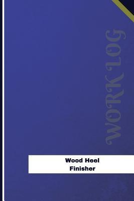 Wood Heel Finisher Work Log