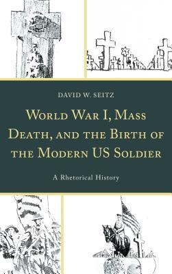 World War I, Mass Death, and the Birth of the Modern US Soldier