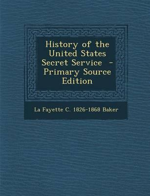 History of the United States Secret Service - Primary Source Edition