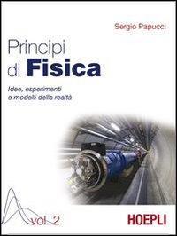 Principi di fisica. Idee, esperimenti e modelli della realtà. Per i Licei e gli Ist. magistrali