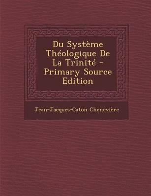 Du Systeme Theologique de La Trinite - Primary Source Edition