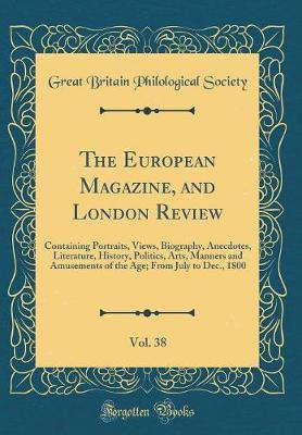 The European Magazine, and London Review, Vol. 38