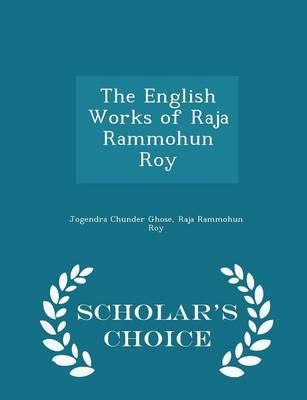 The English Works of Raja Rammohun Roy - Scholar's Choice Edition