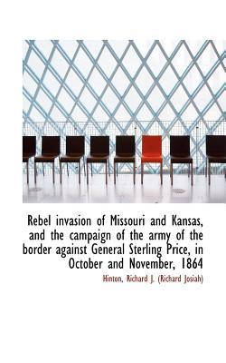 Rebel Invasion of Missouri and Kansas, and the Campaign of the Army of the Border Against General St