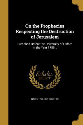 ON THE PROPHECIES RESPECTING T