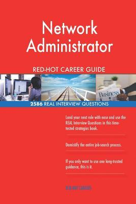 Network Administrator RED-HOT Career Guide; 2586 REAL Interview Questions