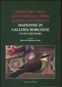 Perin del Vaga, Giovanni da Udine, Marcello Venusti. Madonne in Galleria Borghese: studi e restauro