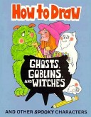 How To Draw Ghosts Goblins and Witches-Pbk