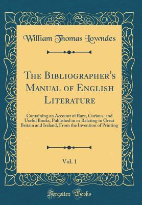 The Bibliographer's Manual of English Literature, Vol. 1