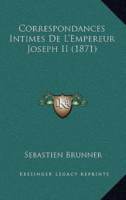 Correspondances Intimes de L'Empereur Joseph II (1871)
