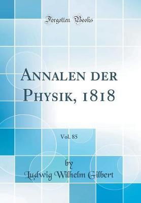 Annalen Der Physik, 1818, Vol. 85 (Classic Reprint)