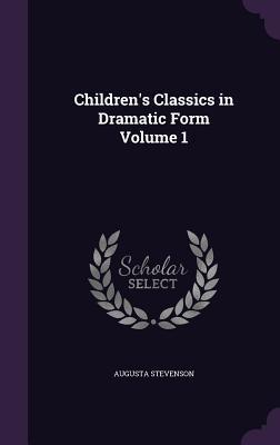 Children's Classics in Dramatic Form Volume 1