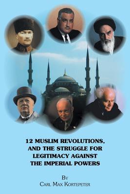 12 Muslim Revolutions, and the Struggle for Legitimacy Against the Imperial Powers