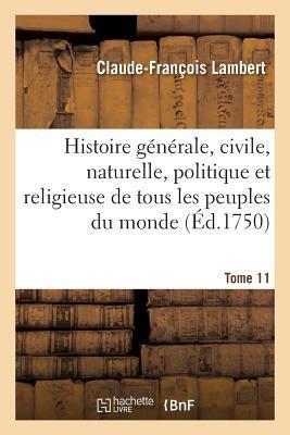 Histoire G�n�rale, Civile, Naturelle, Politique Et Religieuse de Tous Les Peuples Du Monde. Tome 1-1