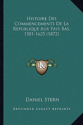 Histoire Des Commencements de La Republique Aux Pays Bas, 1581-1625 (1872)
