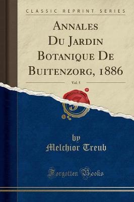 Annales Du Jardin Botanique De Buitenzorg, 1886, Vol. 5 (Classic Reprint)