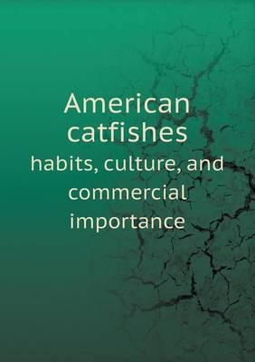 American Catfishes Habits, Culture, and Commercial Importance