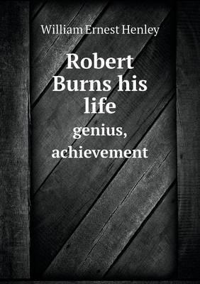 Robert Burns His Life Genius, Achievement