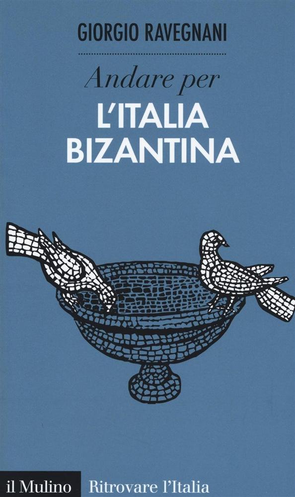Andare per l'Italia bizantina
