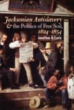 Jacksonian Antislavery and the Politics of Free Soil, 1824-1854