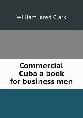 Commercial Cuba a Book for Business Men