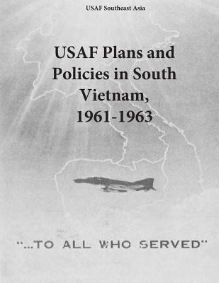 Usaf Plans and Policies in South Vietnam 1961-1963