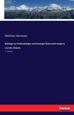 Beiträge zur Paläontologie und Geologie Österreich-Ungarns und des Orients