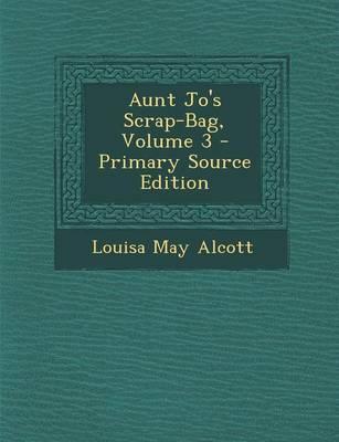 Aunt Jo's Scrap-Bag, Volume 3