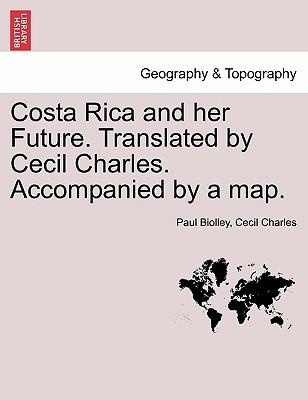 Costa Rica and her Future. Translated by Cecil Charles. Accompanied by a map.