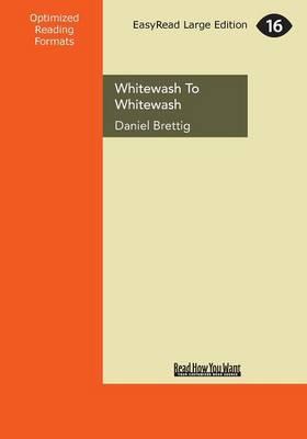 Whitewash to Whitewash (Large Print 16pt)