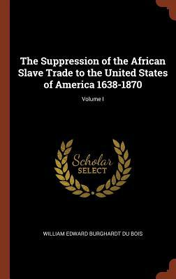 The Suppression of the African Slave Trade to the United States of America 1638-1870; Volume I