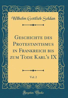Geschichte des Protestantismus in Frankreich bis zum Tode Karl's IX, Vol. 2 (Classic Reprint)