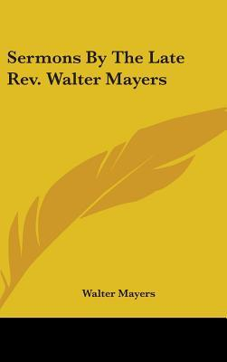 Sermons by the Late REV. Walter Mayers